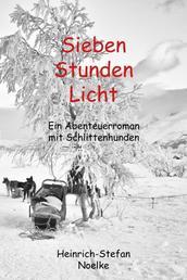 Sieben Stunden Licht - Ein Abenteuerroman mit Schlittenhunden