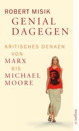Genial dagegen - Kritisches Denken von Marx bis Michael Moore