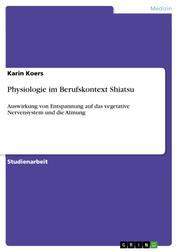 Physiologie im Berufskontext Shiatsu - Auswirkung von Entspannung auf das vegetative Nervensystem und die Atmung