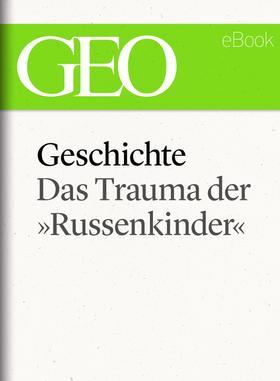 """Geschichte: Das Trauma der »Russenkinder"""" (GEO eBook Single)"""