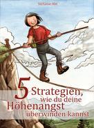 Stefanie Abt: 5 Strategien, wie du deine Höhenangst überwinden kannst