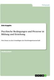 Psychische Bedingungen und Prozesse in Bildung und Erziehung - Drei Essays zu den Grundlagen der Erziehungswissenschaft