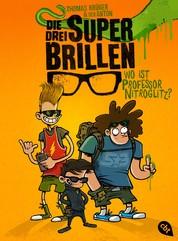 Die drei Superbrillen - Wo ist Professor Nitroglitz?