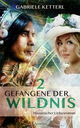 Gefangene der Wildnis - Band 2 - Historischer Liebesroman