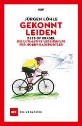 Gekonnt leiden - Best-of Brägel – Die ultimative Lebenshilfe für Hobby-Radsportler
