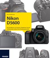 Kamerabuch Nikon D5600 - Das Handbuch zur Kamera. Entdecken Sie die unbekannten Seiten Ihres Kreativpotenzials