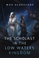 Max Gladstone: The Scholast in the Low Waters Kingdom ★★★★★