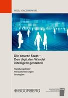 Willi Kaczorowski: Die smarte Stadt - Den digitalen Wandel intelligent gestalten ★★★★★