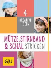 Mütze, Stirnband und Schal Stricken - 4 kreative Ideen