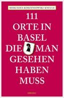 Mercedes Korzeniowski-Kneule: 111 Orte in Basel, die man gesehen haben muss ★★★★★