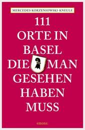 111 Orte in Basel, die man gesehen haben muss - Reiseführer