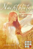 Jennifer Wolf: Nachtblüte. Die Erbin der Jahreszeiten (Buch 3) ★★★★★