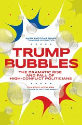 Trump Bubbles - The Dramatic Rise and Fall of High-Conflict Politicians