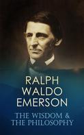 Ralph Waldo Emerson: RALPH WALDO EMERSON: The Wisdom & The Philosophy