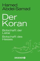 Der Koran - Botschaft der Liebe. Botschaft des Hasses