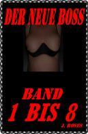 J. Roses: DER NEUE BOSS: Sammelband 1 bis 8 ★★★★