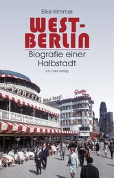 West-Berlin - Biografie einer Halbstadt