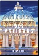 Heinz Duthel: DIE LÜGEN DES VATIKANS