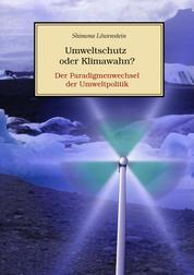 Umweltschutz oder Klimawahn? - Der Paradigmenwechsel der Umweltpolitik