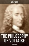 Voltaire: The Philosophy of Voltaire - Collected Works: Treatise On Tolerance, Philosophical Dictionary, Candide, Letters on England, Plato's Dream, Dialogues, The Study of Nature, Ancient Faith and Fable…