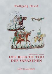 Der bleiche Tod der Sarazenen - Historischer Roman