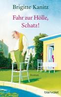 Brigitte Kanitz: Fahr zur Hölle, Schatz! ★★★★