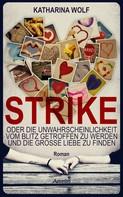 Katharina Wolf: STRIKE - oder die Unwahrscheinlichkeit vom Blitz getroffen zu werden und die große Liebe zu finden ★★★★★