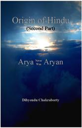 Origin of Hindu (Second Part) Arya Never Was Aryan - হিন্দুর উৎপত্তি - আর্য