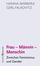 Frau - Männin - Menschin - Zwischen Feminismus und Gender