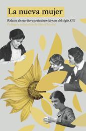 La nueva mujer - Relatos de escritoras estadounidenses del siglo XIX