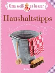 Oma weiß es besser: Haushaltstipps - Tricks und Kniffe bei Putzen, Waschen, Bügeln & Co.