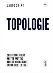 Landscript 3: Topologie - Positionen zur Gestaltung der zeitgenössischen Landschaft