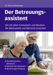 Der Betreuungsassistent - Set mit allen Formularen und Mustern, die Betreuende und Betreute brauchen