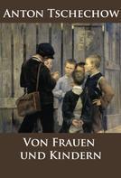 Anton Tschechow: Von Frauen und Kindern
