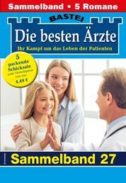 Die besten Ärzte 27 - Sammelband - 5 Arztromane in einem Band