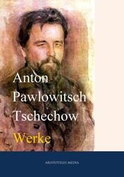 Anton Tschechow - Gesammelte Werke