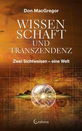 Wissenschaft und Transzendenz: Zwei Sichtweisen - eine Welt