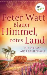 """Blauer Himmel, rotes Land: Die große Australien-Saga - Drei Romane in einem eBook: """"Weit wie der Horizont"""", """"Wer dem Wind folgt"""" und """"Wenn der Sturm naht"""""""