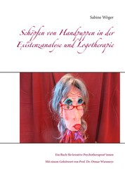 Schöpfen von Handpuppen in der Existenzanalyse und Logotherapie - Ein Buch für kreative Psychotherapeut*innen