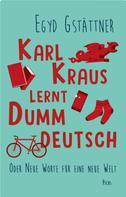 Egyd Gstättner: Karl Kraus lernt Dummdeutsch