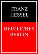 Franz Hessel: Heimliches Berlin