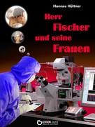 Hannes Hüttner: Herr Fischer und seine Frauen