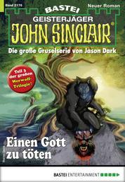 John Sinclair 2176 - Horror-Serie - Einen Gott zu töten