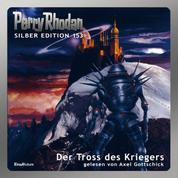 Perry Rhodan Silber Edition 153: Der Tross des Kriegers - 4. Band des Zyklus 'Vironauten'