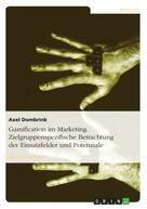 Axel Dombrink: Gamification im Marketing. Zielgruppenspezifische Betrachtung der Einsatzfelder und Potenziale