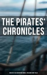 The Pirates' Chronicles: Greatest Sea Adventure Books & Treasure Hunt Tales - 70+ Novels, Short Stories & Legends: Facing the Flag, Blackbeard, Captain Blood, Pieces of Eight...