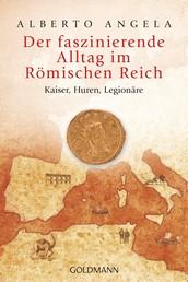 Der faszinierende Alltag im Römischen Reich - Kaiser, Huren, Legionäre