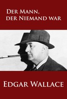 Edgar Wallace: Der Mann, der Niemand war