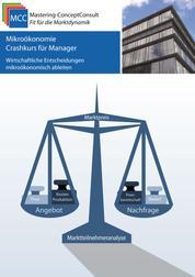 Mikroökonomie Crashkurs für Manager - Wirtschaftliche Entscheidungen mikroökonomisch ableiten