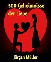 500 Geheimnisse der Liebe - Aphorismen, Sprüche, Zitate